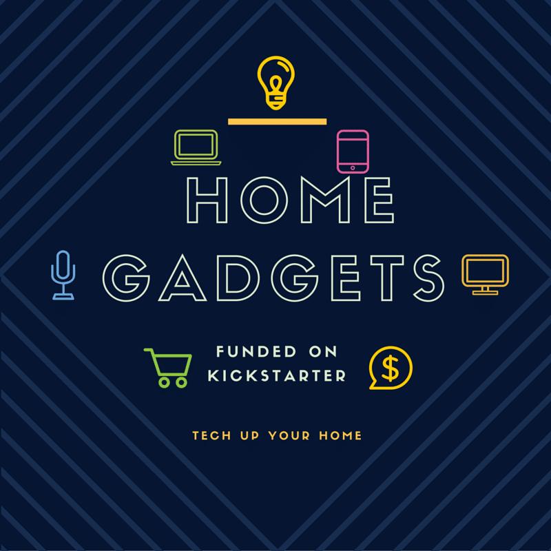 Cool Home Gadgets From Kickstarter